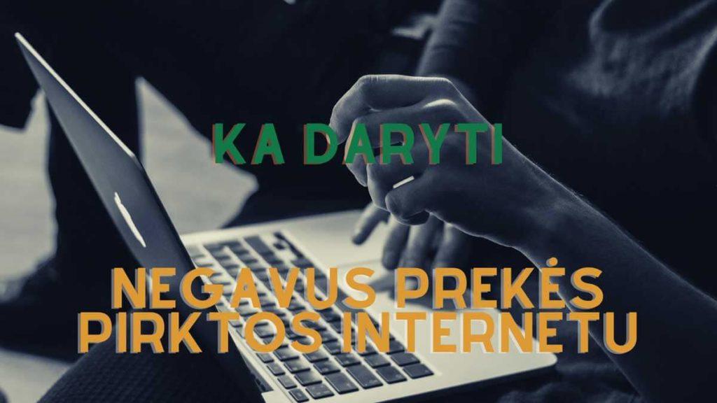 Ka daryti negavus prekes pirktos internetu